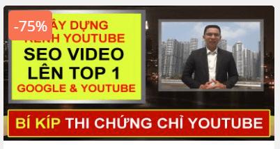 Khóa học BÍ QUYẾT XÂY DỰNG KÊNH YOUTUBE VÀ SEO VIDEO THỐNG LĨNH TOP 1 GOOGLE