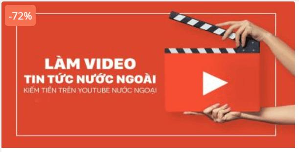 Khóa học LÀM VIDEO TIN TỨC NƯỚC NGOÀI KIẾM TIỀN TRÊN YOUTUBE NGOẠI
